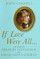 If love were all-- : the story of Frances Stevenson and David Lloyd George