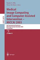 Medical image computing and computer-assisted intervention - MICCAI 2003 : 6th International Conference, Montréal, Canada, November 2003 : proceedings