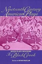Nineteenth century American plays : seven plays including The black crook