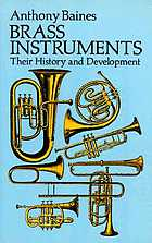 Brass instruments : their history and development