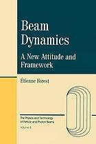Beam dynamics : a new attitude and framework