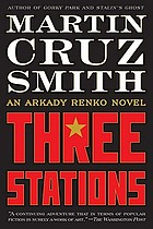 Three stations : an Arkady Renko novel