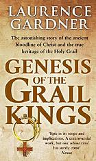 Genesis of the Grail kings : the astonishing story of the ancient bloodline of Christ and the true heritage of the Holy Grail