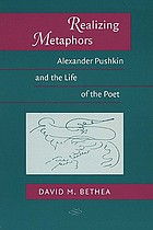 Realizing metaphors : Alexander Pushkin and the life of the poet