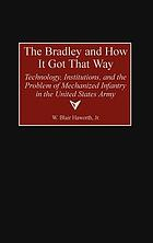 The Bradley and how it got that way technology, institutions, and the problem of mechanized infantry in the United States Army