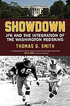 Showdown : JFK and the integration of the Washington Redskins