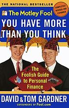 The Motley Fool you have more than you think : the foolish guide to personal finance
