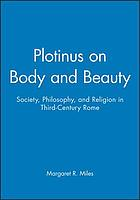 Plotinus on body and beauty : society, philosophy, and religion in third-century Rome