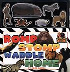 Romp stomp waddle home