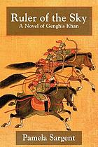 Ruler of the sky : a novel of Genghis Khan