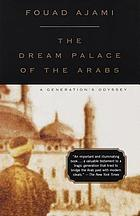 The dream palace of the Arabs : a generation's odyssey