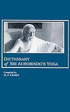 Dictionary of Sri Aurobindo's yoga. : Compiled from the writings of Sri Aurobindo