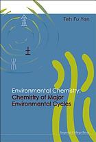 Environmental chemistry : chemistry of major environmental cycles