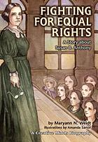 Fighting for equal rights : a story about Susan B. Anthony