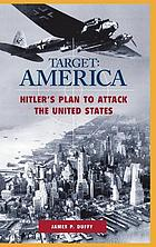 Target America : Hitler's plan to attack the United States