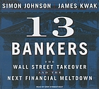 13 bankers : [the Wall Street takeover and the next financial meltdown]
