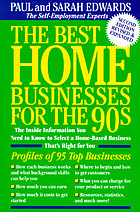 The best home businesses for the 90s : the inside information you need to know to select a home-based business that's right for you