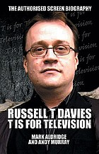 T is for television : the small screen adventures of Russell T Davies