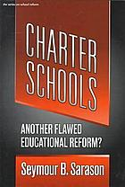 Charter schools : another flawed educational reform?