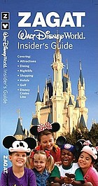 Zagat Walt Disney World insider's guide : covering attractions, dining, character dining, nightlife, shopping, hotels, golf, Disney Cruise Line