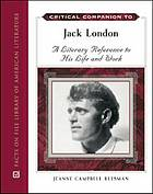 Critical companion to Jack London : a literary reference to his life and work