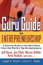 The guru guide to entrepreneurship : a concise guide to the best ideas from the world's top entrepreneurs