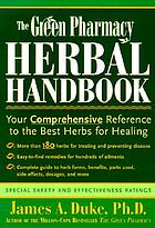 The green pharmacy herbal handbook : your comprehensive reference to the best herbs for healing
