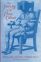 The ivory leg in the ebony cabinet : madness, race, and gender in Victorian America
