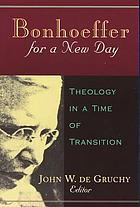 Bonhoeffer for a new day : theology in a time of transition : papers presented at the seventh International Bonhoeffer Congress, Cape Town, 1996