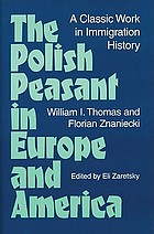 The Polish peasant in Europe and America : a classic work in immigration history