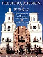 Presidio, mission, and pueblo : Spanish architecture and urbanism in the United States