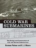 Cold War submarines the design and construction of U.S. and Soviet submarines