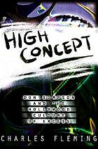 High concept : Don Simpson and the Hollywood culture of excess