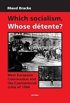 Which socialism? whose détente? : West European communism and the Czechoslovak crisis, 1968
