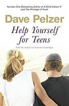 Help yourself for teens : real-life advice for real-life challenges facing young adults