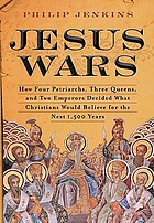 Jesus wars : how four patriarchs, three queens, and two emperors decided what Christians would believe for the next 1,500 years