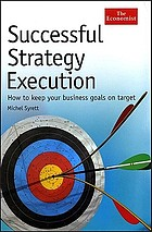 Successful strategy execution : how to keep your business goals on target