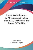 Travels in Abyssinia and Nubia, 1768-1773, to discover the source of the Nile
