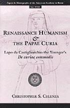 Renaissance humanism and the Papal Curia : Lapo da Castiglionchio the Younger's De curiae commodis