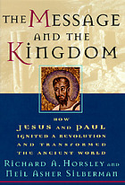 The message and the kingdom : how Jesus and Paul ignited a revolution and transformed the ancient world