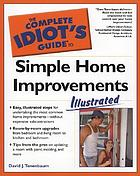 The complete idiot's guide to simple home improvements : illustrated
