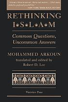 Rethinking Islam : common questions, uncommon answers