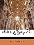 Moise le Talmud et l'évangile ; revu et augmenté de plus de cent textes