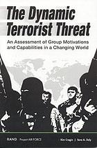 The dynamic terrorist threat an assessment of group motivations and capabilities in a changing world