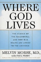 Where God lives : the science of the paranormal and how our brains are linked to the universe