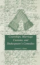 Courtships, marriage customs, and Shakespeare's comediesTreacherous attempts : women, shakespeare, and marriage law