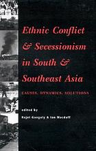 Ethnic conflict and secessionism in South and Southeast Asia : causes, dynamics, solutions
