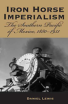 Iron horse imperialism : the Southern Pacific of Mexico, 1880-1951