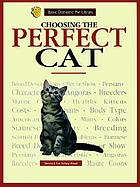 Choosing the perfect cat : a complete and up-to-date guide