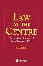 Law at the centre : the Institute of Advanced Legal Studies at fifty